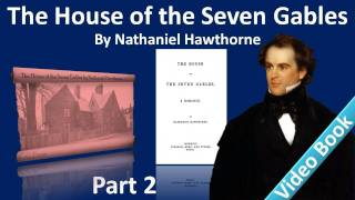 Part 2 - The House of the Seven Gables Audiobook by Nathaniel Hawthorne (Chs 4-7)(, 2012-02-07T12:04:38.000Z)