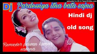 Pardesiya itna bata sajna teri kon hoon main /Hindi dj Old song Hard dholki mix