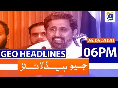 Geo Headlines 06 PM | 26th May 2020