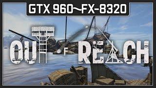 GTX 960 | FX-8320 Out of Reach (1080p60FPS)