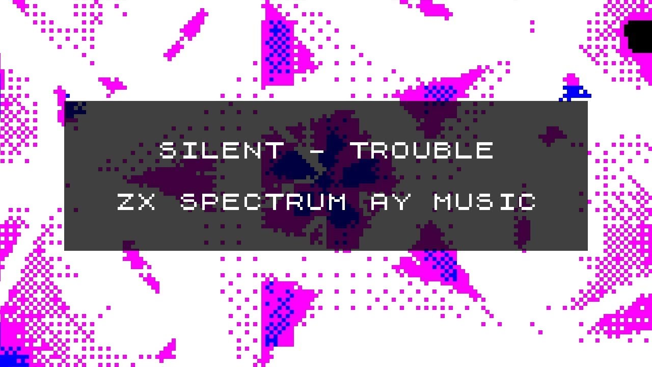 Silent - trouble (ZX SPECTRUM AY MUSIC)