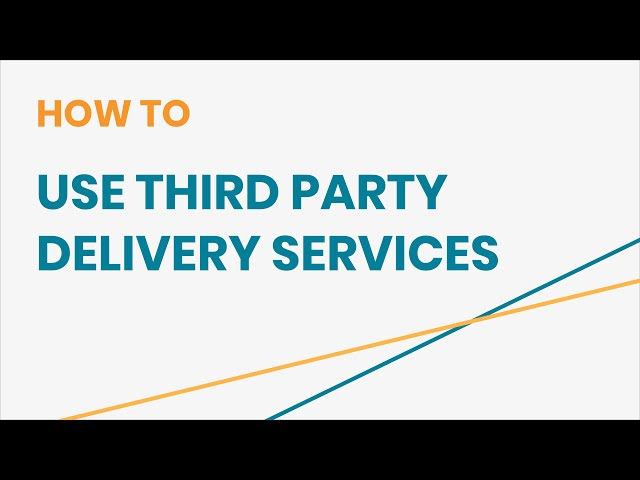 How to Use Third Party Delivery Services