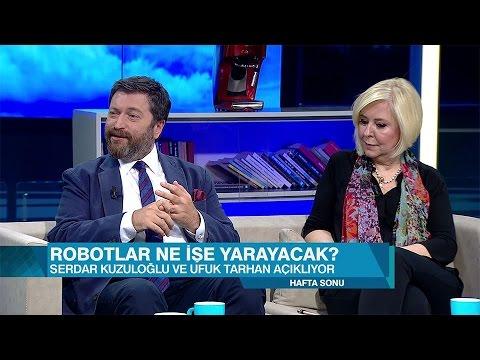 Serdar Kuzuloğlu ve Ufuk Tarhan dünyanın gelecekteki halini anlattı - Hafta Sonu 14 Mayıs 2017 Pazar