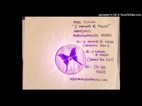 Mike Dunn - I Wanna B House (Johnny Aux Edit)