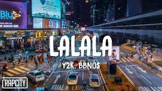 Y2K, bbno$ - Lalala (Lyrics)