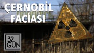 Çernobil Faciası Nasıl Yaşandı?   26 Nisan 1986   32. Gün Arşivi