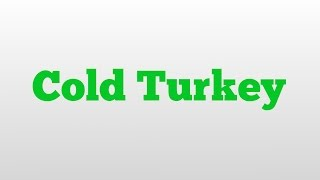 Cold Turkey meaning and pronunciation
