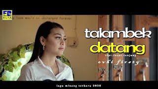 Download lagu ovhi firsty-talambek datang + subtitle bahasa indonesia[lagu minang terbaru 2020]