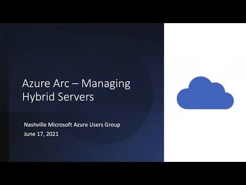 Azure Arc - Managing Hybrid Servers by Sivamuthu Kumar (Nashville Azure Users Group, June 17, 2021)