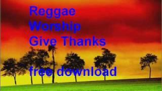 Reggae Worship - Give thanks mp3