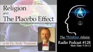 TTA Podcast 128: Religion and the Placebo Effect (with Dr. Andy Thomson)