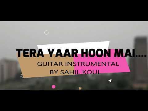 Tera Yaar Hoon Mai Instrumental    Guitar / Tabs Instrumental    SAHIL KOUL   