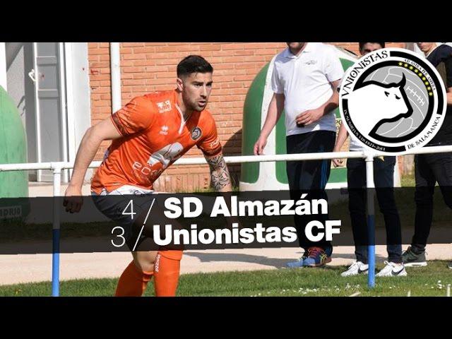 SD Almazán 4 - 3 Unionistas CF (Jornada 34) 2016/17