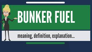 What is BUNKER FUEL? What does BUNKER FUEL mean? BUNKER FUEL meaning, definition & explanation