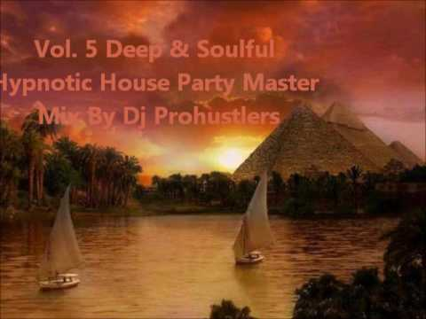 Vol. 5 Deep & Soulful  Hypnotic House Party Master  Mix By Dj Prohustlers