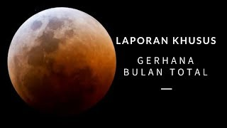 SUPER BLUE BLOOD MOON: Gerhana Bulan Total di Langit Indonesia - LAPORAN KHUSUS