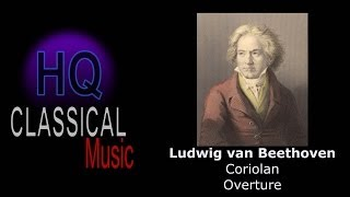BEETHOVEN - Coriolan Overture - High Quality Classical Music HQ