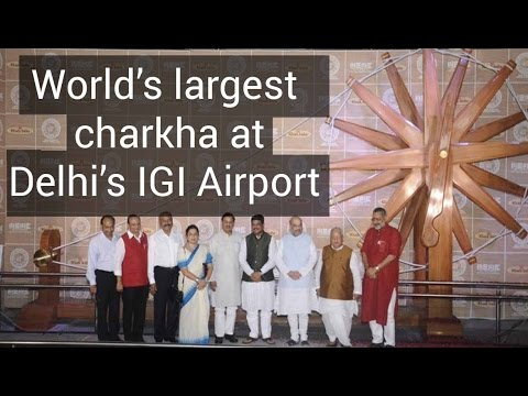 World's largest charkha unveiled at Delhi's IGI Airport