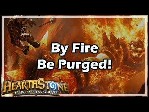 [Hearthstone] By Fire Be Purged!
