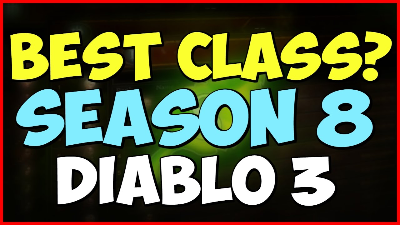 What's the Best Class for Season 8 - Diablo 3 patch 2.4.2 - YouTube