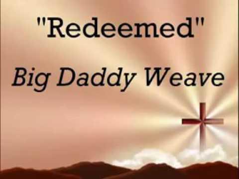 I Am Redeemed Big Daddy Weave Lyric Video