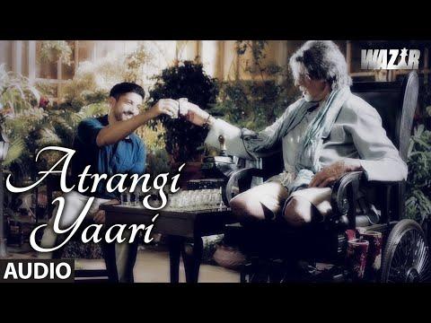 ATRANGI YAARI Full Song (AUDIO) | Wazir | Amitabh Bachchan, Farhan Akhtar | T- Series Mp3
