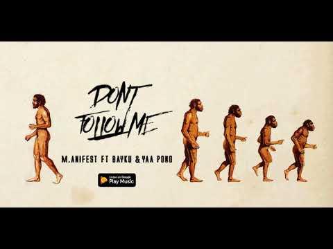 M.anifest - Don't follow me ft. Bayku & Yaa Pono