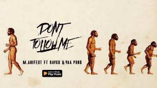 M.anifest - Don't follow me ft. Bayku & Yaa Pono