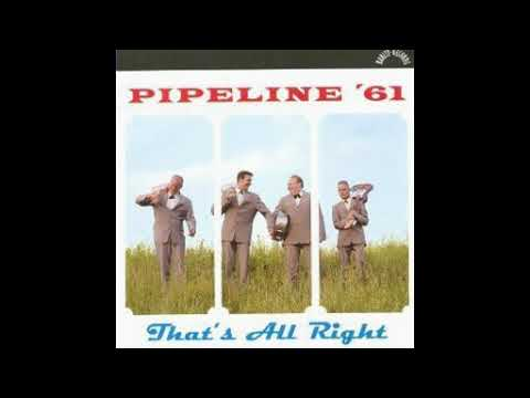 Pipeline 61 - That's All Right