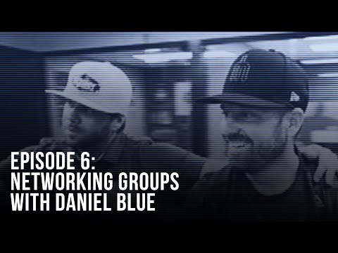 Episode 6: Networking Groups - with Daniel Blue [E]