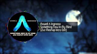 Axwell  Ingrosso Something New In My Mind Zuz Mashup Intro Edit.mp3
