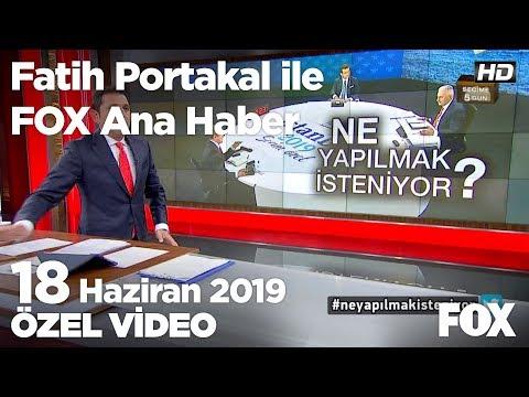 Gizli değil her şey biliniyordu... 18 Haziran 2019 Fatih Portakal ile FOX Ana Ha