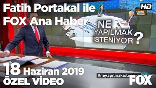 Gizli değil her şey biliniyordu... 18 Haziran 2019 Fatih Portakal ile FOX Ana Haber