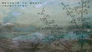 Download Message To Bears - Departures (Full Album) Mp3 and Videos