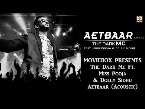 AETBAAR (ACOUSTIC) - THE DARK MC FT.  MISS POOJA & DOLLY SIDHU (2018)