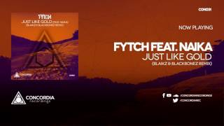 Fytch feat. Naika - Just Like Gold (Blaikz &amp BlackBonez Remix)