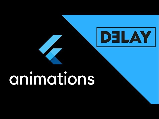 Flutter - Delayed Animations
