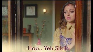 Silsila Badalte Rishton Ka Full Song -  Drashti Dhami & Shakti Arora