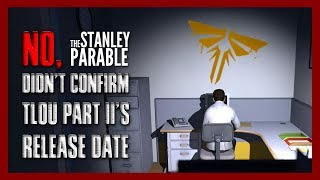 No, The Stanley Parable didn't confirm The Last of Us Part II's release date