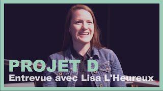 Entrevue avec Lisa L'Heureux - Projet D