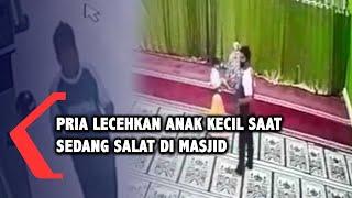 Terekam CCTV, Pelecehan Seksual Terhadap Seorang Anak Perempuan Saat Salat di Masjid