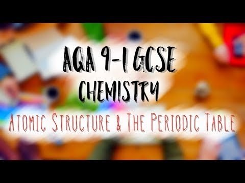 AQA 9-1 Chemistry - Atomic Structure & The Periodic Table