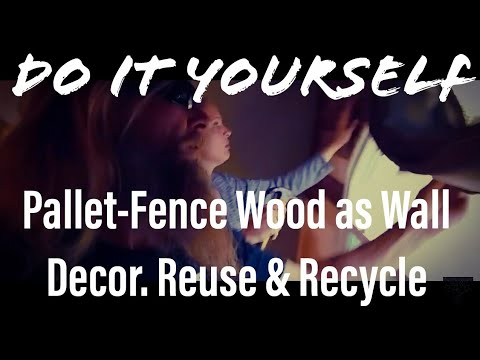 DIY - Do It Yourself - Pallet/Fence Wood Wall Decor - Recycle/Reuse