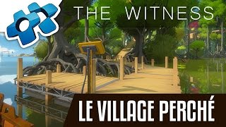 THE WITNESS :  LE VILLAGE PERCHÉ