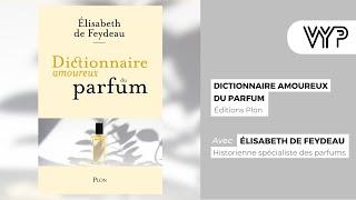 VYP avec Elisabeth de Feydeau experte et historienne du parfum, auteure