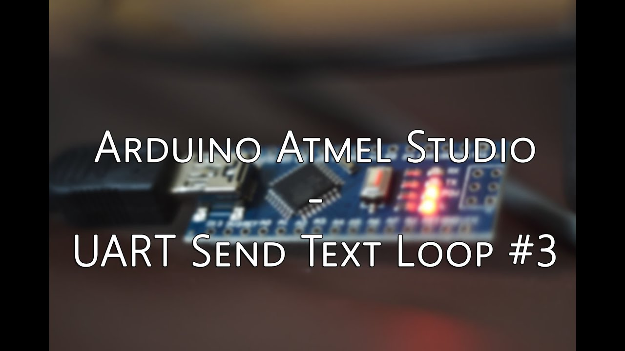 Arduino tutorial atmel studio uart send text loop