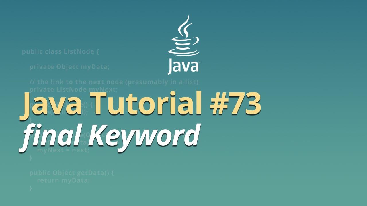 Java Tutorial - #73 - final Keyword