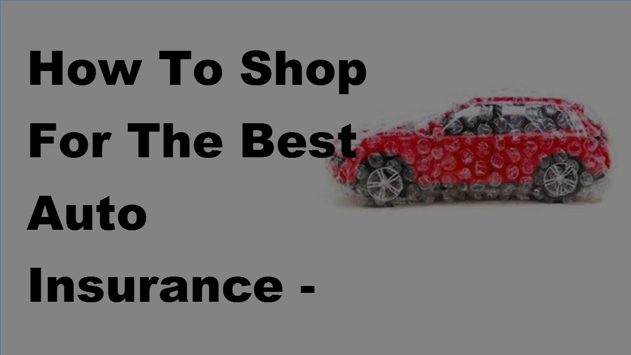 how to shop for the best auto insurance 2017 buying car insurance tips youtube. Black Bedroom Furniture Sets. Home Design Ideas
