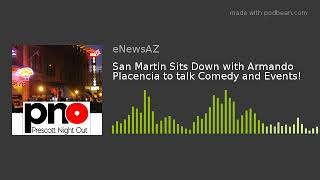 San Martin Sits Down with Armando Placencia to talk Comedy and Events!