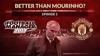 FM17 - Better than Mourinho? | Part 1 - It begins | Mancheser United - Football Manager 2017